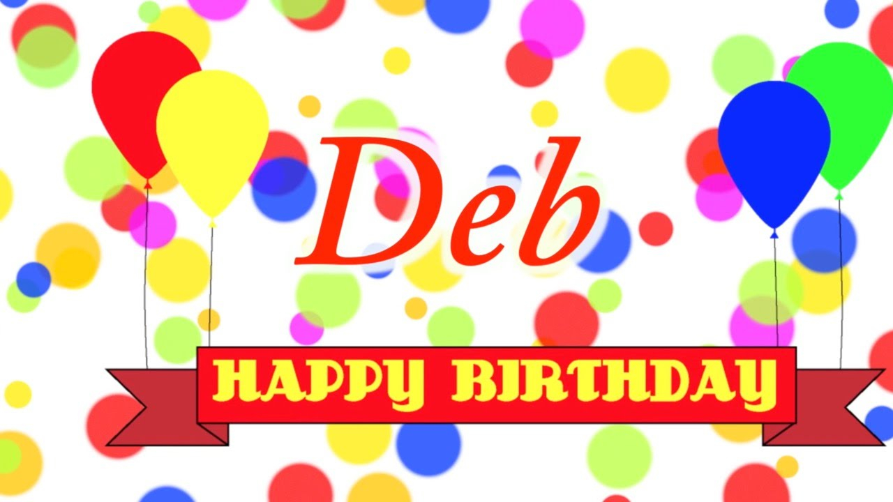 Happy Birthday Debbie Cake Happy Birthday Deb Song Youtube